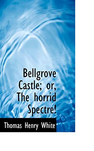 9780554522166: Bellgrove Castle or The Horrid Spectre