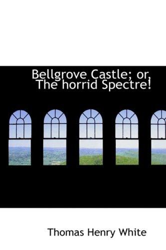9780554522197: Bellgrove Castle; or, The horrid Spectre!