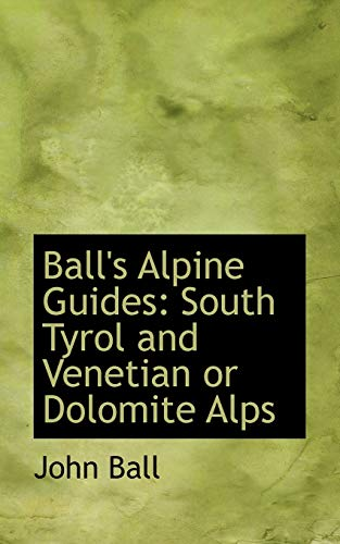 9780554524856: Ball's Alpine Guides: South Tyrol and Venetian or Dolomite Alps