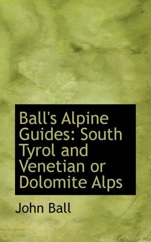 9780554524870: Ball's Alpine Guides: South Tyrol and Venetian or Dolomite Alps