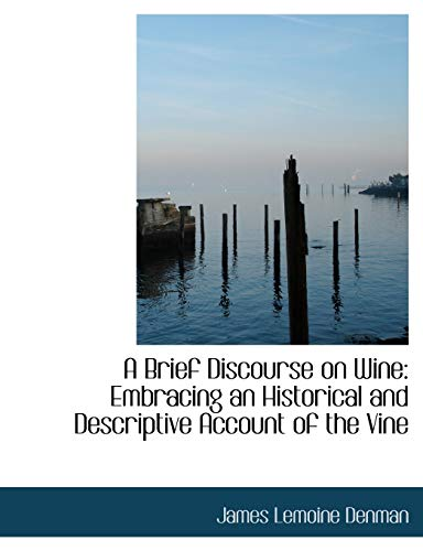 9780554528168: A Brief Discourse on Wine: Embracing an Historical and Descriptive Account of the Vine