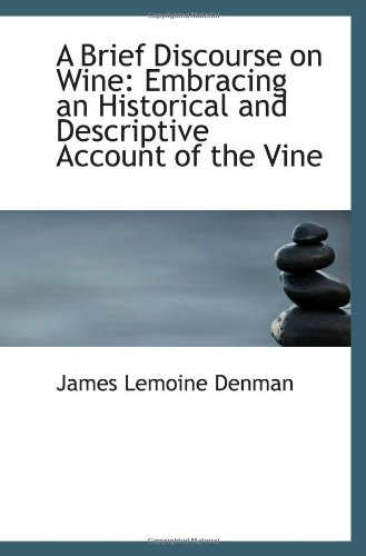 9780554528199: A Brief Discourse on Wine: Embracing an Historical and Descriptive Account of the Vine
