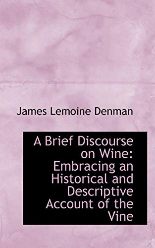 9780554528243: A Brief Discourse on Wine: Embracing an Historical and Descriptive Account of the Vine