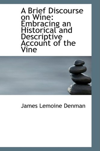 9780554528304: A Brief Discourse on Wine: Embracing an Historical and Descriptive Account of the Vine