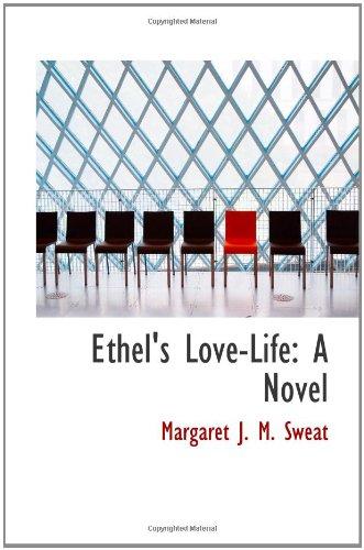 Ethel's Love-Life: A Novel: Margaret J. M. Sweat