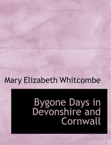9780554534923: Bygone Days in Devonshire and Cornwall (Large Print Edition)