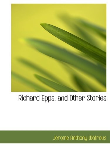 9780554538648: Richard Epps, and Other Stories