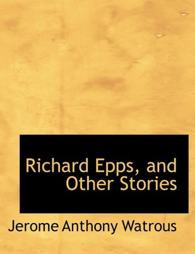 9780554538662: Richard Epps, and Other Stories (Large Print Edition)
