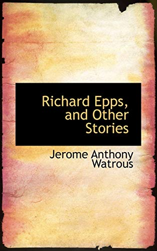 9780554538723: Richard Epps, and Other Stories