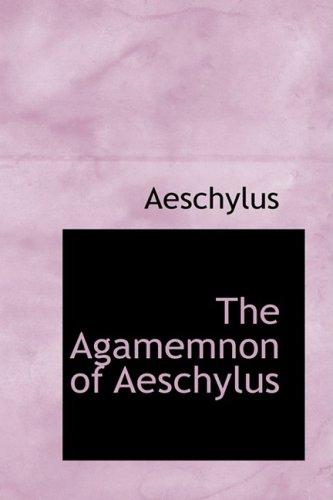 9780554540689: The Agamemnon of Aeschylus