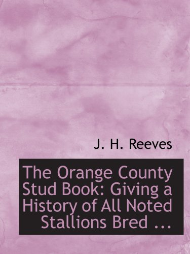 9780554541051: The Orange County Stud Book: Giving a History of All Noted Stallions Bred