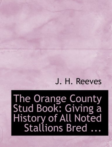 9780554541082: The Orange County Stud Book: Giving a History of All Noted Stallions Bred (Large Print Edition)