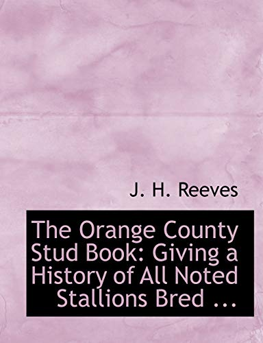 9780554541112: The Orange County Stud Book: Giving a History of All Noted Stallions Bred ... (Large Print Edition)