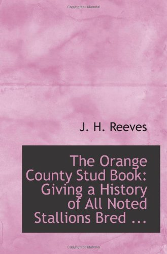 9780554541129: The Orange County Stud Book: Giving a History of All Noted Stallions Bred