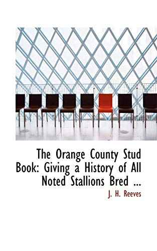 9780554541136: The Orange County Stud Book: Giving a History of All Noted Stallions Bred