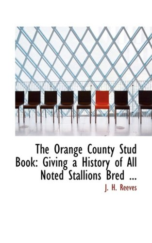 9780554541143: The Orange County Stud Book: Giving a History of All Noted Stallions Bred