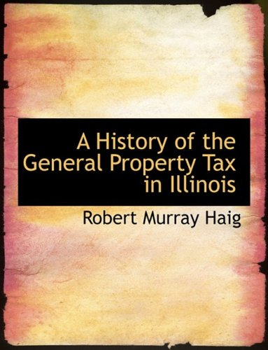 9780554541273: A History of the General Property Tax in Illinois (Large Print Edition)