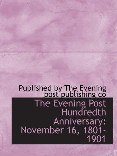 9780554541747: The Evening Post Hundredth Anniversary: November 16, 1801-1901