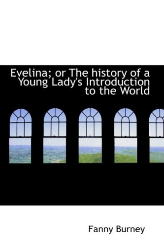Evelina; or The history of a Young Lady's Introduction to the World (9780554544663) by Fanny Burney