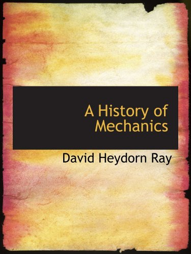 9780554546216: A History of Mechanics