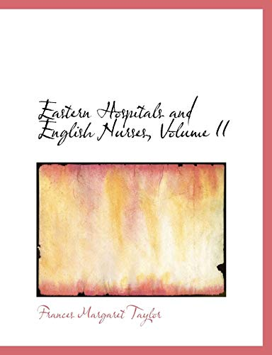 Eastern Hospitals and English Nurses, Volume II (Large Print Edition) (0554546450) by Frances Margaret Taylor