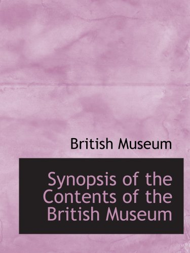 Synopsis of the Contents of the British Museum (9780554549118) by Museum, British