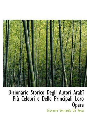 9780554550992: Dizionario Storico Degli Autori ArabAm PiA¹ Celebri e Delle Principali Loro Opere (Large Print Edition) (Italian Edition)