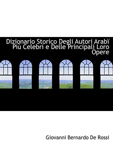9780554551029: Dizionario Storico Degli Autori ArabAm PiA¹ Celebri e Delle Principali Loro Opere (Large Print Edition) (Italian Edition)