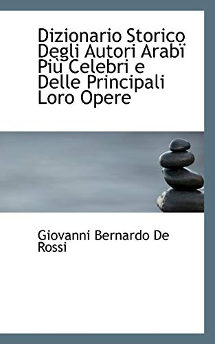 9780554551081: Dizionario Storico Degli Autori ArabAm PiA¹ Celebri e Delle Principali Loro Opere (Italian Edition)