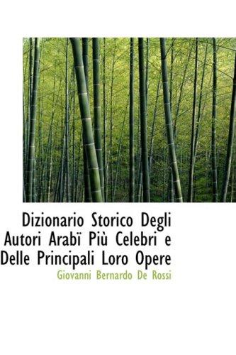 9780554551111: Dizionario Storico Degli Autori ArabAm PiA¹ Celebri e Delle Principali Loro Opere (Italian Edition)