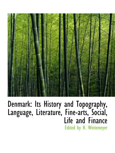 Denmark: Its History and Topography, Language, Literature, Fine-arts, Social, Life and Finance: ...