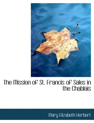 9780554554907: The Mission of St. Francis of Sales in the Chablais (Large Print Edition)