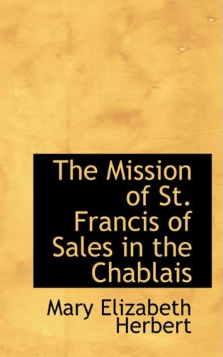 9780554554990: The Mission of St. Francis of Sales in the Chablais