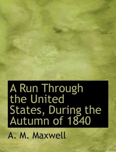 9780554560083: A Run Through the United States, During the Autumn of 1840 (Large Print Edition)