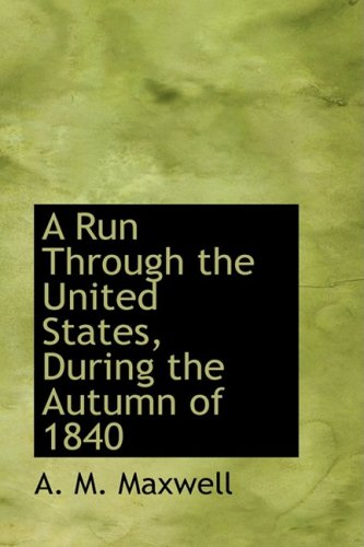 9780554560212: A Run Through the United States, During the Autumn of 1840