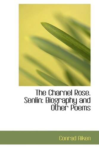 9780554565378: The Charnel Rose. Senlin: Biography and Other Poems