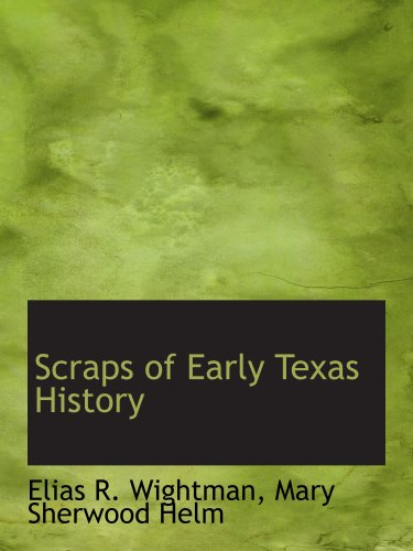 9780554566788: Scraps of Early Texas History