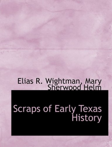 9780554566795: Scraps of Early Texas History (Large Print Edition)