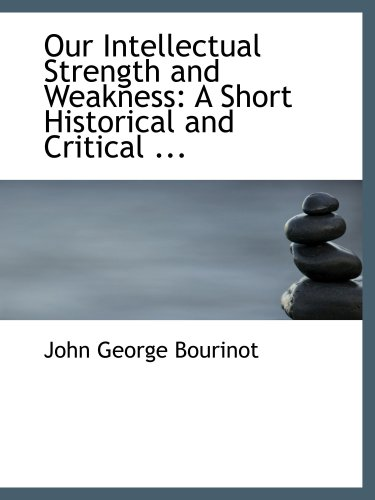 9780554569093: Our Intellectual Strength and Weakness: A Short Historical and Critical ...