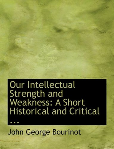 9780554569123: Our Intellectual Strength and Weakness: A Short Historical and Critical ... (Large Print Edition)