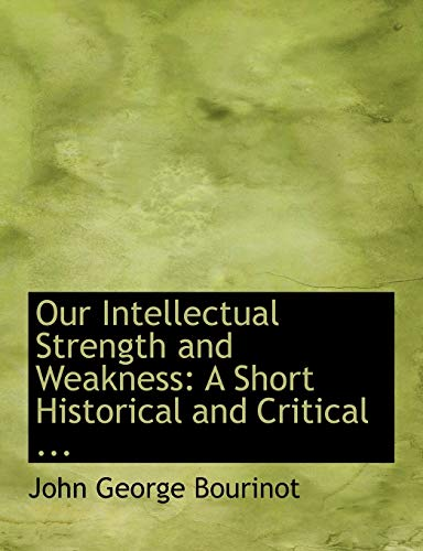 9780554569154: Our Intellectual Strength and Weakness: A Short Historical and Critical ... (Large Print Edition)