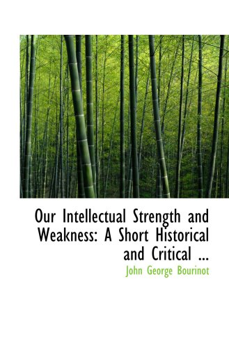 9780554569192: Our Intellectual Strength and Weakness: A Short Historical and Critical ...