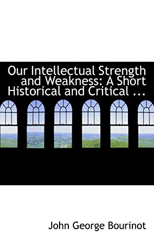 9780554569222: Our Intellectual Strength and Weakness: A Short Historical and Critical ...