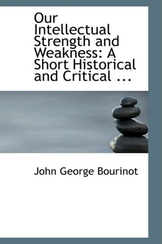 9780554569253: Our Intellectual Strength and Weakness: A Short Historical and Critical ...
