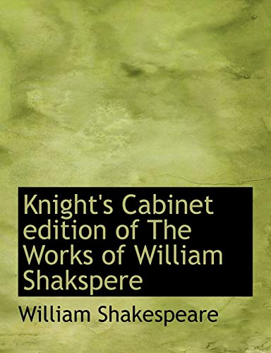 Knight s Cabinet Edition of the Works: William Shakespeare