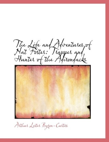 9780554588964: The Life and Adventures of Nat Foster: Trapper and Hunter of the Adirondacks (Large Print Edition)