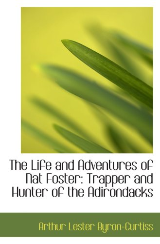 9780554588995: The Life and Adventures of Nat Foster: Trapper and Hunter of the Adirondacks