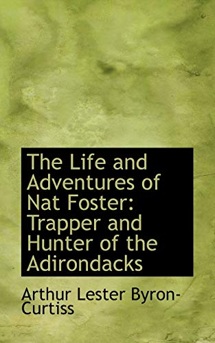 9780554589015: The Life and Adventures of Nat Foster: Trapper and Hunter of the Adirondacks