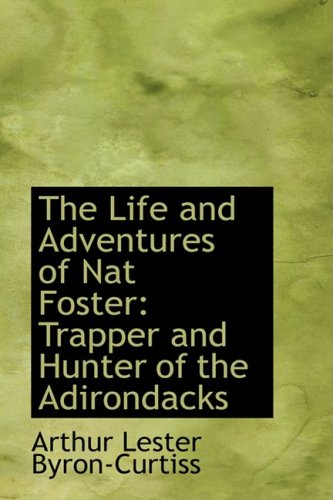 9780554589039: The Life and Adventures of Nat Foster: Trapper and Hunter of the Adirondacks