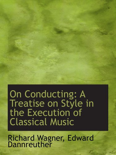 9780554593753: On Conducting: A Treatise on Style in the Execution of Classical Music